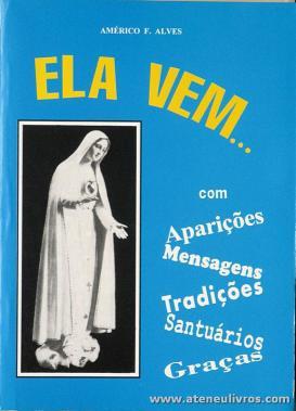 Américo F. Alves - Ela Vem... Com Aparições, Mensagens, Tradições, Santuários, Graças - Editorial Franciscana - Braga - 1994. Desc. 310 pág «€10.00»