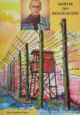 João Gonçalves Gaspar - Mártir do Holocausto - Edição / Cidade da Imaculada Coração de Maria - Fátima - 2008. Desc. 216 pág «€10.00»