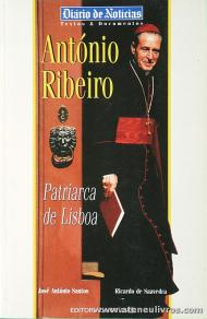 José António Santos e Ricardo de Saavedra - António Ribeiro «Patriarca de Lisboa» - Diário de Noticias - Lisboa - 1996. Desc. 146 pág «€10.00»