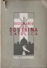 Padre J. Lourenço - Dicionário da Doutrina Católica - Administração de Verdade e Vida - Porto - 1945. Desc. 246 pág «€5.00»