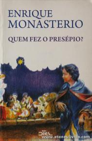 Enrique Monasteiro - Quem Fez o Presépio? - Diel - Lisboa - 2008. Desc. 113 pág «€5.00»