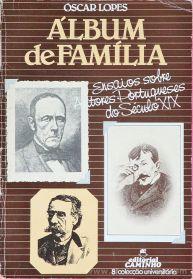 Óscar Lopes - Álbum de família (Ensaios Sobre Autores Portugueses do Século XIX) - Editorial Caminho - Lisboa. 1984. Desc. 190 pág / 21 cm x 14,5 cm / Br.