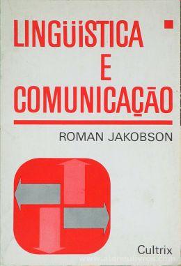 Roman Jakobson - Linguística e Comunicação - Editora Cultrix - São Paulo - S/D. Desc. 162 pág / 19,5 cm x 13 cm / Br.