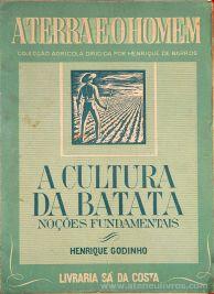 Henrique Godinho - A Cultura da Batata [Noções Fundamentais] / A Terra e o Homem - Livraria Sá da Costa - Lisboa - 1947. Desc. 123 pág / 20 cm x 14 cm / Br. Ilus «€10.00»