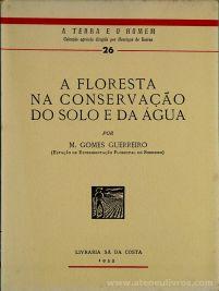 M. Gomes Guerreiro - A Floresta na Conservação do Solo e da Água / A Terra e o Homem - Livraria Sá da Costa - Lisboa - 1953. Desc. 193 pág / 20 cm x 14 cm / Br. Ilus «€10.00»