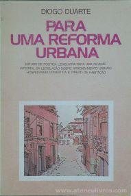 Diogo Duarte - Para Uma Reforma Urbana - Dinalivro - Lisboa - 1982. Desc. 380 pág / 23 cm x 15,5 cm / Br «€15.00»