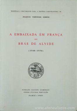 Joaquim Veríssimo Serrão - A Embaixada em França de Brás de Alvide (1548 - 1554) - Fundação Calouste Gulbenkian / Centro Cultural Português - Paris - 1969. Desc. [163] pág / 24,5 x 17,5 cm / Br. «€30.00»