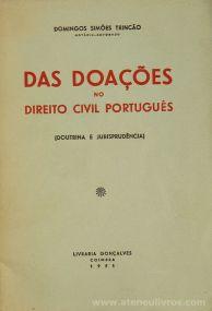 Domingos Simões Trincão - Das Doações no Direito Civil Português (Doutrina e Jurisprudência) - Livraria Gonçalves - Coimbra - 1951. Desc.[96] pág / 21 cm x 15 cm / Br «€5.00»