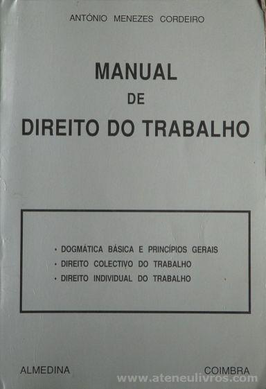 Antonio Menezes Cordeiro - Manual de Direito do Trabalho - Almedina - Coimbra - 1991. Desc.[8959 pág / 23 cm x 16 cm / Br. «€25.00»