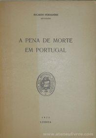 Ricardo Fernandes - A Pena de Morte em Portugal - Ordem dos Advogados Portugueses - Lisboa - 1971. Desc. 43 pág / 23 cm x 16 cm / Br «€10.00»