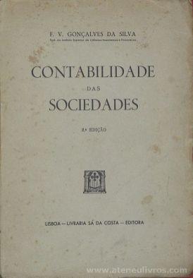 F. V. Gonçalves da Silva - Contabilidade das Sociedades - Livraria Sá da Costa - Editora - Lisboa - 1948. Desc.[302] pág / 24 cm x 17 cm / Br. «€20.00»