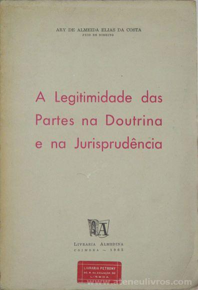 Ary de Almeida Elias da Costa - A Legitimidade das Partes da Doutrina e na Jurisprudência - Livraria Almedina - Coimbra - 1965. Desc.[180] pág / 25 cm x 17 cm / Br. «€30.00»
