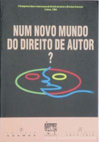 Num Novo Mundo do Direito de Autor - II Congresso Ibero-Americano de Direito de Autor Conexos - Lisboa - 1994 - Edições Cosmos - Lisboa - 1994. Desc.[529] pág / 23 cm x 16 cm / Br. «€25.00»