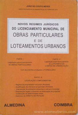 João do Couto Neves - Novos Regimes Jurídicos do Licenciamento Municipal de Obras Particulares e de Loteamentos Urbanos - Almedina - Coimbra - 1992. Desc.[565] pág / 23 cm x 16 cm / Br. «€20.00»