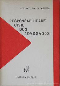 L. P. Moitinho de Almeida - Responsabilidade Civil dos Advogados - Coimbra Editora - 1985. Desc.[90] pág / 23 cm x 16 cm / Br. «€10.00»
