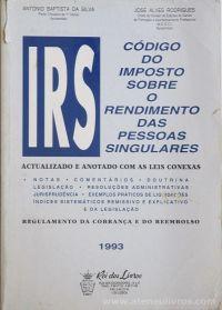António Baptista da Silva & José Alves Rodrigues - Código do Imposto Sobre o Rendimento das Pessoas Singulares - Rei dos Livros - Lisboa - 1993. Desc.[6469 pág / 24 cm x 17 cm / Br. «€15.00»