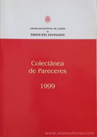 Ordem dos Advogados - Colectânea de Pareceres 1999 - Conselho Distrital de Lisboa / Ordem dos Advogados - Lisboa - 1999. Desc.[111] / 24 cm x 17 cm / Br. «€5.00»
