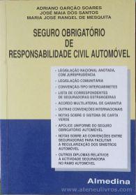 Adriano Garção Soares & José maia dos Santos & Maria José Rangel de Mesquita - Seguro Obrigatório de Responsabilidade Civil Automóvel - Almedina - Coimbra - 1997. Desc.[752] pág / 23 cm x 16 cm / Br. «€25.00»
