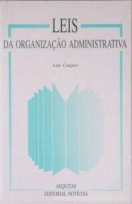 João Caupers - Lei da Organização Administrativa - AEQUITAS - Editorial Notícias - Lisboa - 1992. Desc.[459] pág / 21 cm x 14 cm / Br. «€15.00»
