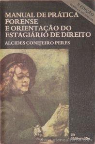 Alcides Conejeiro Peres - Manual de Prática Forense e Orientação do Estagiário de Direito - Editora Rio - Rio de janeiro - 1978. Desc.[496] pág / 21 cm x 14 cm / Br «€15.00»