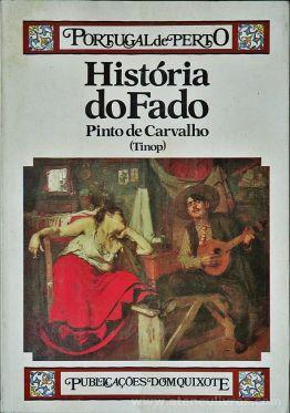 Pinto de Carvalho (Tinop) - História do Fado (Portugal de Perto) - Publicações Dom Quixote -Lisboa - 1984. Desc.[292] pág / 23,5 cm x 16,5 cm / Br «€15.00»