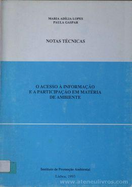 Maria Adília Lopes & Paula Gaspar - O Acesso a Informação e a Participação em Matéria de Ambiente (Notas Técnicas) - Instituto de Promoção Ambiental - Lisboa - 1993. Desc.[112] pág / 21 cm x 15 cm / Br. «€5.00»