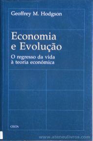 Geoffrey M. Hogson - Economia e Evolução - O Regresso da Vida à Teoria Económica - Celta Editora - Oeiras - 1993. Desc.[364] pág / 24 cm x 15,5 cm / Br. «€20.00»