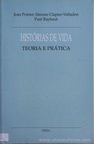 Jean Poirier, Simone Clapier-Valladon & Paul Raybaut - História da Vida - Teoria Prática - Celta Editora - Oeiras - 1995. Desc.[170] pág / 24 cm x 15,5 cm / Br. «€18.00»