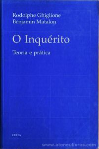 Rodolphe Ghiglione & Benjamin Matalon - O Inquérito - Teoria Prática - Celta Editora - Oeiras - 1997. Desc.[336] pág / 24 cm x 15,5 cm / Br. «€20.00»