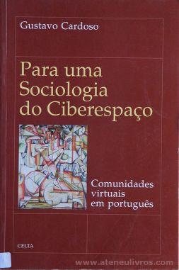 Gustavo Cardoso - Para Uma Sociologia do Ciberespaço - Celta Editora - Oeiras - 1998. Desc.[146] pág / 24 cm x 15,5 cm / Br. «€12.00»