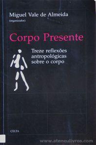 Miguel Vale de Almeida - Corpo Presente - Treze Reflexões Antropológicas Sobre o Corpo - Celta Editora - Oeiras - 1996. Desc.[222] pág / 24 cm x 15,5 cm / Br. «€17.00»