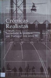 Manuel Villaverde Cabral - Crónicas Realistas - Sociedade & Política em Portugal nos anos 90 - Celta Editora - Oeiras - 1997. Desc.[175] pág / 24 cm x 15,5 cm / Br. «€17.00»