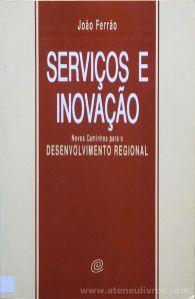 João Ferrão - Serviços e Inovação - Novos Caminhos Para o Desenvolvimento Regional - Celta Editora - Oeiras - 1992. Desc.[112] pág / 24 cm x 15,5 cm / Br. «€13.00»