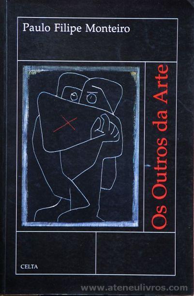 Paulo Filipe Monteiro - Os Outros da Arte - Celta Editora - Oeiras - 1996. Desc.[316] pág / 24 cm x 15,5 cm / Br. «€20.00»