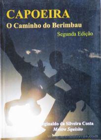 Reginaldo da Silva Costa (Mestre Squisito) - Capoeira - O caminho do Berimbau - Editorado e Impresso no Brasil - Brasil - 2000. Desc.[153] pág / 21,5 cm x 15,5 cm / Br «€12.50»