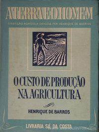 Henrique de Barros - O Custo de Produção na Agricultura / A Terra e o Homem – Livraria Sá da Costa – Lisboa – 1945. Desc. [329] pág / 20 cm x 14 cm / Br. Ilus «€15.00»