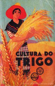 Eng.º António Luís de Seabra - Cultura do Trigo - O Trigo - Factores Concorrentes Para a Intensificação da sua Cultura - Edição da Companhia União Fabril e da Imperial Chemical Industries, LTD. - Lisboa - 1933. Desc.[89] pág / 18,5 cm x 12 cm / Br «€5.00»