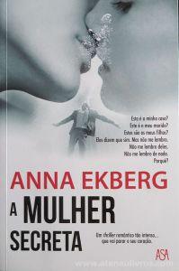 Anna Ekberg - A Mulher Secreta - Edições Asa - Alfragide - 2017 «€10.00»