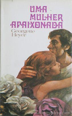 Georgette Heyer - Uma Mulher Apaixonada - Circulo de Leitores - Lisboa - 1982 «€5.00»