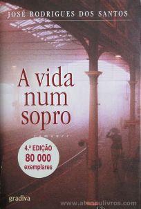 José Rodrigues dos Santos - A Vida Num Sopro - Gradiva - Lisboa - 2008 «€10.00»