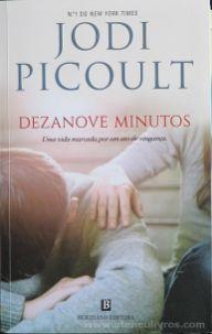 Jodi Picoult - Dezanove Minutos (Uma Vida Marcada Por um Ato de Vingança) - Bertrand Editora - Lisboa - 2018 €12.50»
