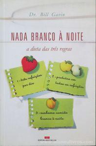 Dr. Bill Gavin - Nada Branco a Noite (A Dieta das Três Regras) - Editora Best Seller - Lisboa - 2004 «€5.00»