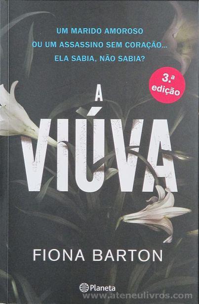 Fiona Barton - A Viúva (Um Marido Amoroso ou um Assassino sem Coração....Ela Sabia, Não Sabia?) - Grupo Planeta - Lisboa - 2016 «€10.00»