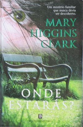 Mary Higgins Clark - Onde Estarás? - Bertrand Editora - Lisboa - 2008 «€5.00»