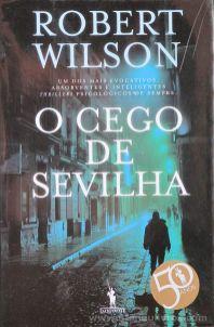 Robert Wilson - O Cego de Sevilha - Publicações D. Quixote - Lisboa - 2007 «€10.00»