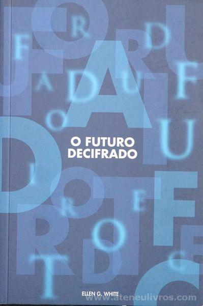 Ellen G. White - O Futuro Decifrado - Edições Une - Lisboa - 2006 «€5.00»