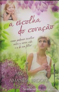 Amanda Brooke - A Escolha do Coração (Como Podemos Escolher Entre a Nossa Vida e a de Um Filho?) - Quinta Essência - Alfragide - 2012 «€5.00»
