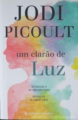 Jodi Picoult - Um Clarão de Luz - Editorial Presença - Queluz de Baixo - 2018 «€10.00»