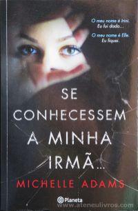 Michelle Adams - Se Conhecessem a Minha Irmã... - Planeta - Lisboa - 2015 «€10.00»