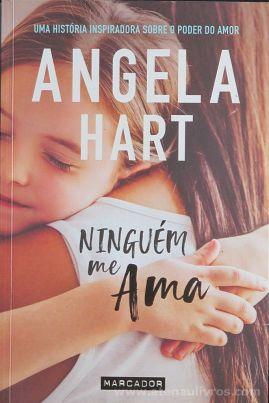 Angela Hart - Ninguém me Ama (Uma História Inspiradora Sobre o Poder do Amor) - Marcador - Queluz de Baixo - 2018 «€5.00»